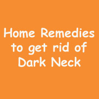 Get Rid of Dark Neck Forever, Treatment for Dark Neck