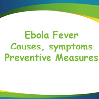 What is Ebola Virus? Causes of Ebola Fever, Symptoms, Preventive Measures | Treatment of Ebola Fever