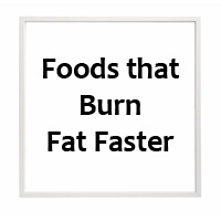 Foods that burn fat faster and Top 10 Fat Burning Foods