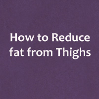 How to Reduce fat from Thighs – Exercises to Lose Thigh Fat at Home