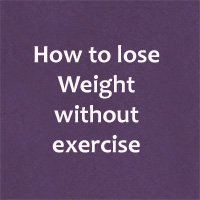 How to lose weight without exercise – Easy ways to reduce weight Fast